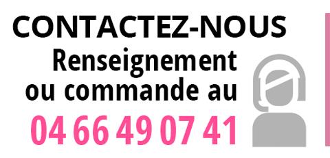 contactez-nous au 04 66 49 07 41  Pour tout renseignement ou pour passer votre commande.